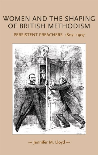 Women and the Shaping of British Methodism: Persistent Preachers, 1807-1907 9780719078859