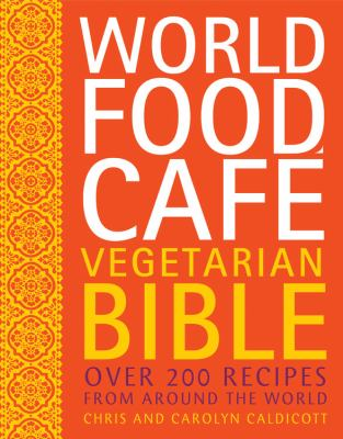 World Food Cafe Vegetarian Bible: Over 200 Recipes from Around the World 9780711234642