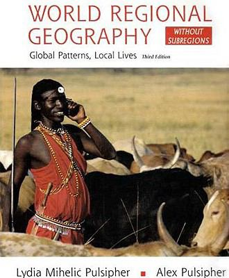 World Regional Geography (Without Subregions): Global Patterns, Local Lives 9780716768258
