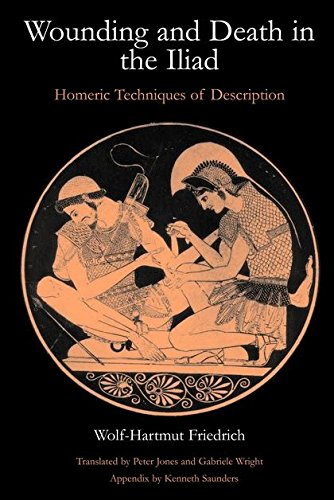 Wounding & Death in the Iliad: Homeric Techniques of Description 9780715629833