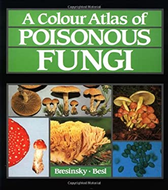 A Colour Atlas of Poisonous Fungi: A Handbook for Pharmacists, Doctors, and Biologists