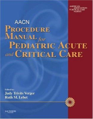 AACN Procedure Manual for Pediatric Acute and Critical Care 9780721606408