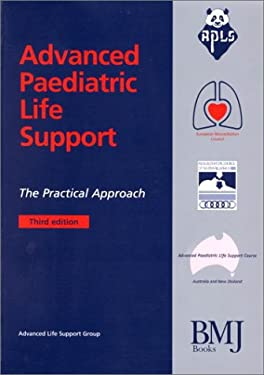 Advanced Paediatric Life Support: The Practical Approach (Advanced Life Support Group) 9780727915542
