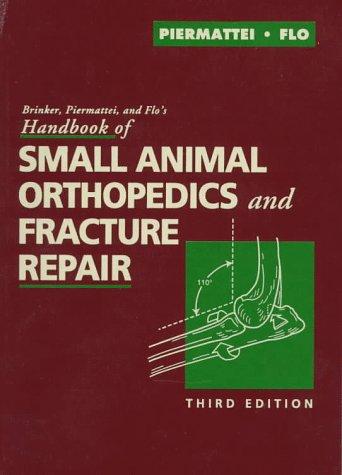 Brinker, Piermattei, and Flo's Handbook of Small Animal Orthopedics and Fracture Repair 9780721656892