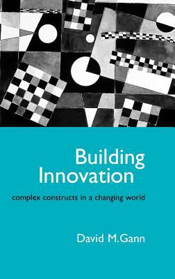 Building Innovation: Complex Constructs in a Changing World 9780727725967