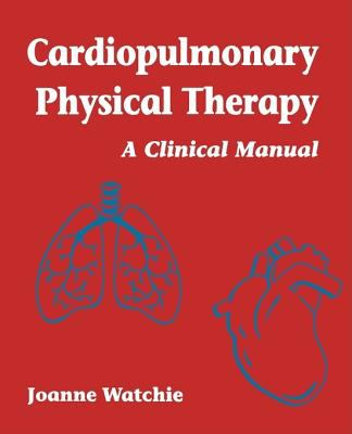 Cardiopulmonary Physical Therapy: A Clinical Manual 9780721667096