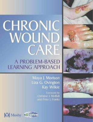 Chronic Wound Care: A Problem-Based Learning Approach 9780723432357