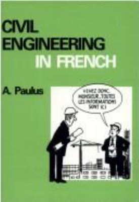 Civil Engineering in French: A Guide to the Language and Practice of Civil Engineering in French-Speaking Countries 9780727701381