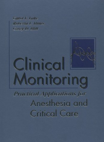 Clinical Monitoring: Practical Applications for Anesthesia and Critical Care 9780721686981