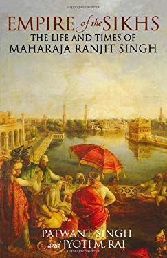 Empire of the Sikhs: The Life and Times of Maharaja Ranjit Singh 9780720613230
