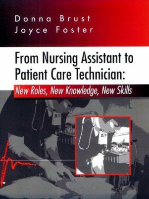 From Nursing Assistant to Patient Care Technician: New Roles, New Knowledge, New Skills 9780721660462