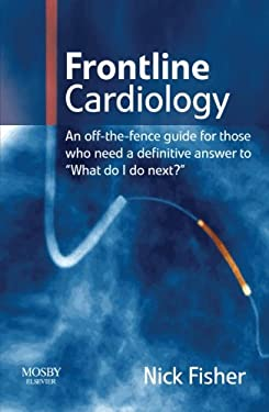Frontline Cardiology: An Off-The-Fence Guide for Those Who Need a Definitive Answer to