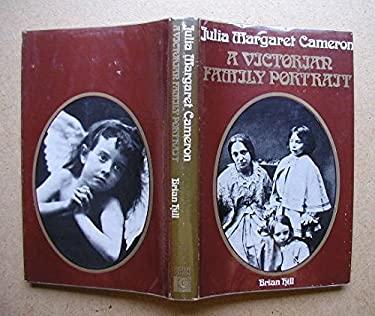 Julia Margaret Cameron: A Victorian Family Portrait - Hill, Brian