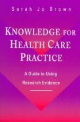 Knowledge for Health Care Practice: A Guide to Using Research Evidence 9780721678030