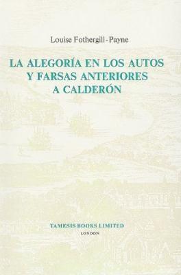La Alegoria en los Autos y Farsas Anteriores A Calderon 9780729300322