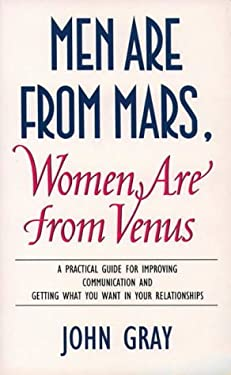 Men Are from Mars, Women Are from Venus : A Practical Guide for Improving Communications and Getting What You Want in Your Relationships
