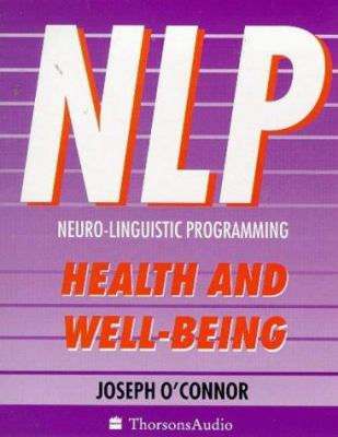 Nlp, Health and Well-Being: Practical Ways to Harmonize Mind and Body 9780722599136