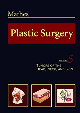 Plastic Surgery Volume V: Tumors of the Head, Neck, and Skin 9780721688169