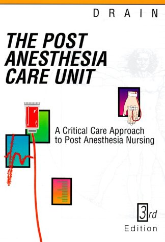 Post Anesthesia Care Unit: A Critical Care Approach to Post Anesthesia Nursing 9780721645711