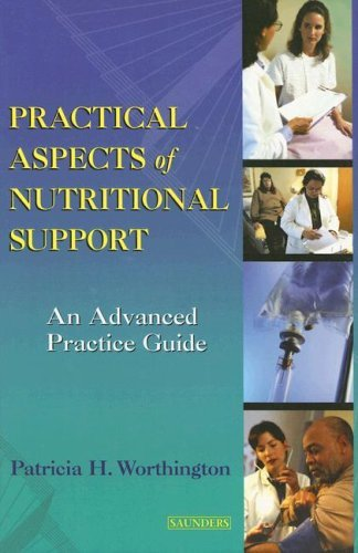 Practical Aspects of Nutritional Support: An Advanced Practice Guide 9780721669649