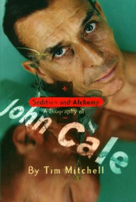 Sedition and Alchemy: A Biography of John Cale