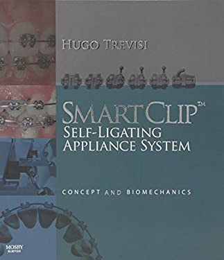 SmartClip Self-Ligating Appliance System: Concept and Biomechanics 9780723433958