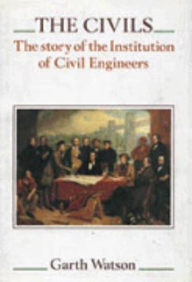 The Civils: The Story of the Institution of Civil Engineers