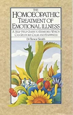 The Homeopathic Treatment of Emotional Illness: A Self-Help Guide to Remedies Which Can Restore Calm and Happiness 9780722508121