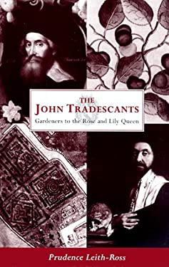 The John Tradescants: Gardeners to the Rose and Lily Queen 9780720610734