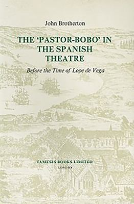 The Pastor-Bobo in the Spanish Theatre: Before the Time of Lope de Vega 9780729300117