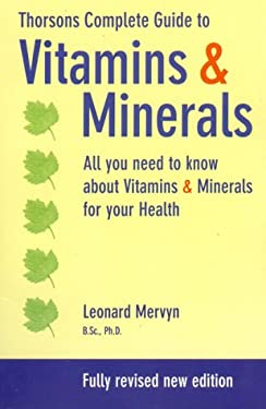 Thorsons' Complete Guide to Vitamins and Minerals: All You Need to Know about Vitamins & Minerals for Your Health, Revised New Edition