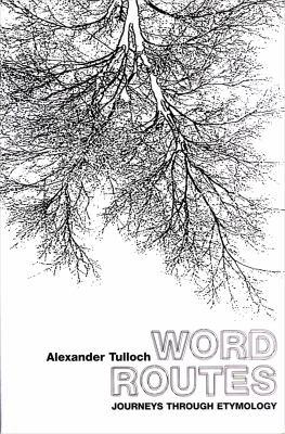 Word Routes: Journeys Through Etymology 9780720612431
