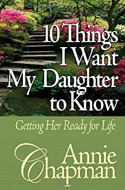 10 Things I Want My Daughter to Know: Getting Her Ready for Life 9780736904544