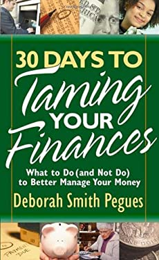 30 Days to Taming Your Finances: What to Do (and Not Do) to Better Manage Your Money 9780736918367