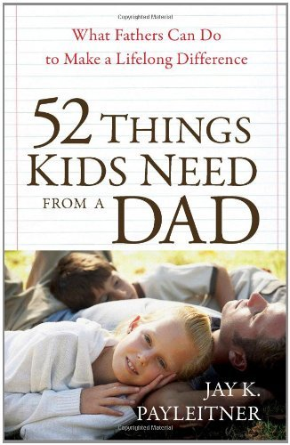 52 Things Kids Need from a Dad 9780736927239