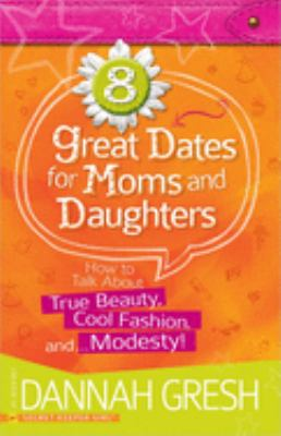8 Great Dates for Moms and Daughters : How to Talk about True Beauty, Cool Fashion, And... Modesty!