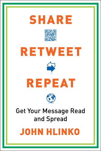 Share, Retweet, Repeat: Get Your Message Read and Spread 9780735204614