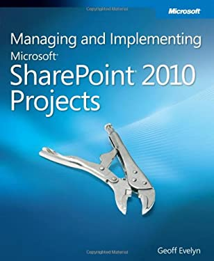 Managing and Implementing Microsoft SharePoint 2010 Projects 9780735648708