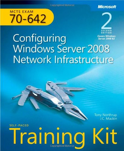 MCTS Self-Paced Training Kit (Exam 70-642): Configuring Windows Server 2008 Network Infrastructure [With CDROM] 9780735651609
