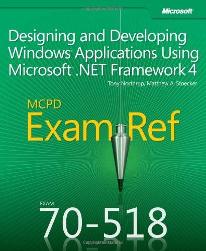 McPd 70-518 Exam Ref: Designing and Developing Windows Applications Using Microsoft .Net Framework 4 9780735657236