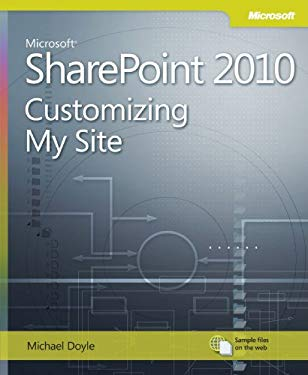 Microsoft Sharepoint 2010: Customizing My Site: Harness the Power of Social Computing in Microsoft Sharepoint! 9780735662087