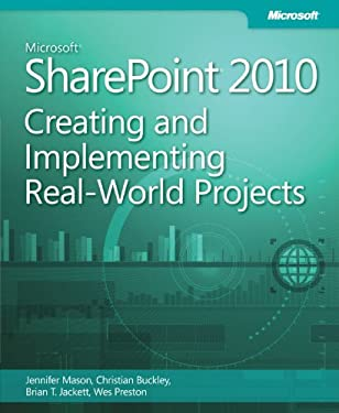 Microsoft Sharepoint 2010: Creating and Implementing Real-World Projects 9780735662827