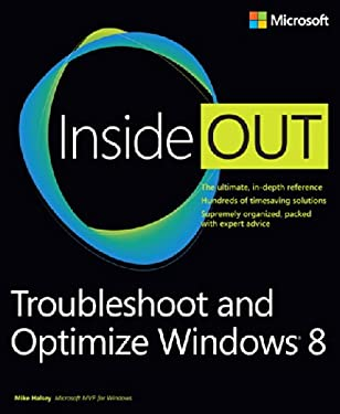 Troubleshoot and Optimize Windows 8 Inside Out: The Ultimate, In-Depth Troubleshooting and Optimizing Reference 9780735670808
