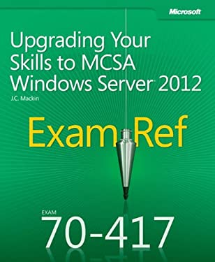Exam Ref 70-417: Upgrading Your Skills to McSa Windows Server 2012 9780735673045