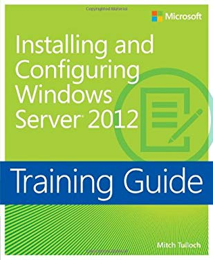 Training Guide: Installing and Configuring Windows Server 2012 9780735673106