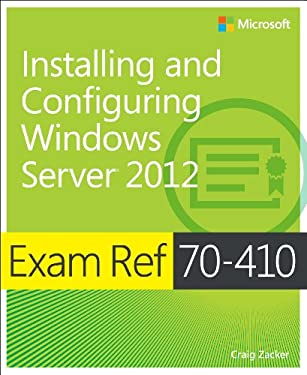 Exam Ref 70-410: Installing and Configuring Windows Server 2012 9780735673168