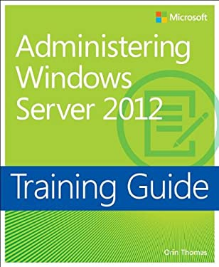 Training Guide: Administering Windows Server 2012 9780735674134