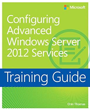 Training Guide: Configuring Advanced Windows Server 2012 Services 9780735674257