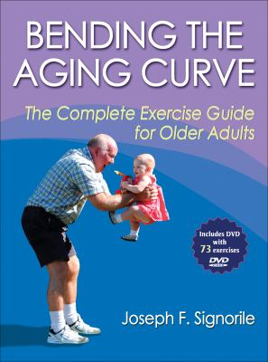 Bending the Aging Curve: The Complete Exercise Guide for Older Adults 9780736074452