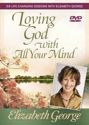 Loving God with All Your Mind: Six Life-Changing Sessions with Elizabeth George 9780736930291
